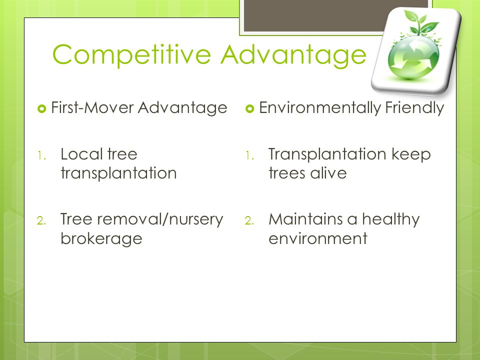Competitive Advantage  First-Mover Advantage 1. Local tree transplantation 2.