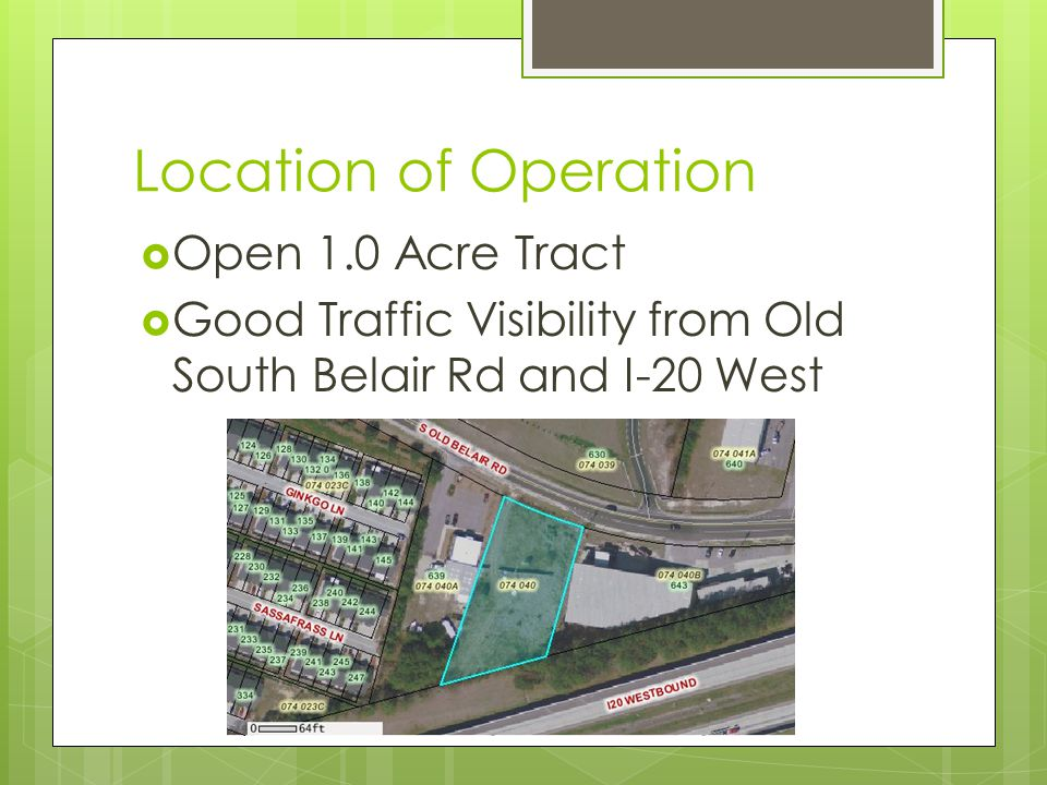 Location of Operation  Open 1.0 Acre Tract  Good Traffic Visibility from Old South Belair Rd and I-20 West