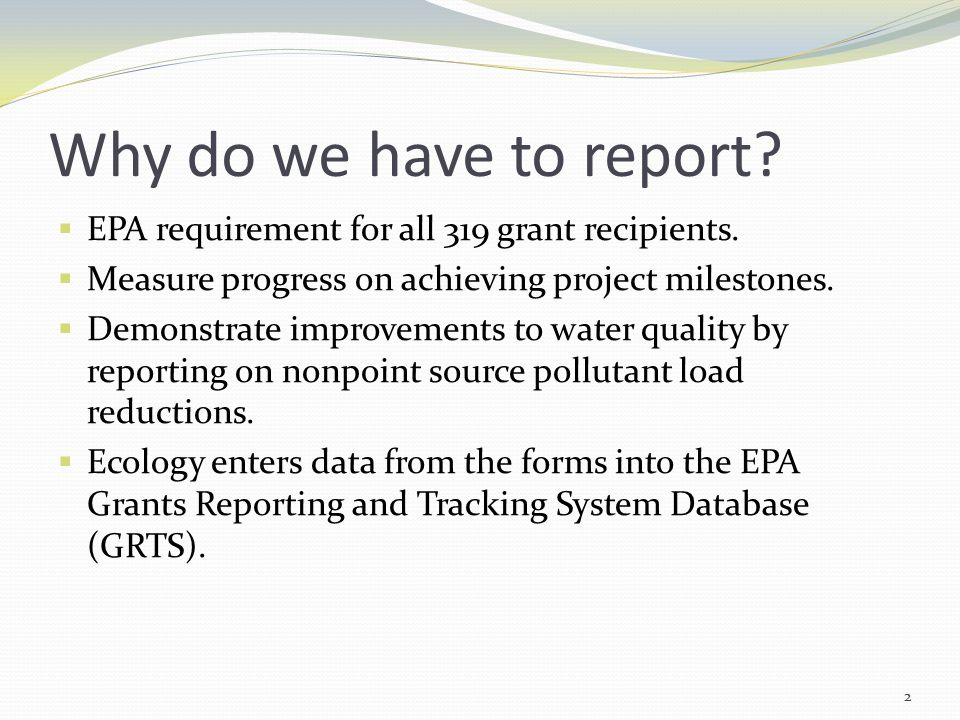 Why do we have to report.  EPA requirement for all 319 grant recipients.