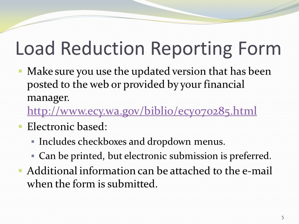 Load Reduction Reporting Form  Make sure you use the updated version that has been posted to the web or provided by your financial manager.