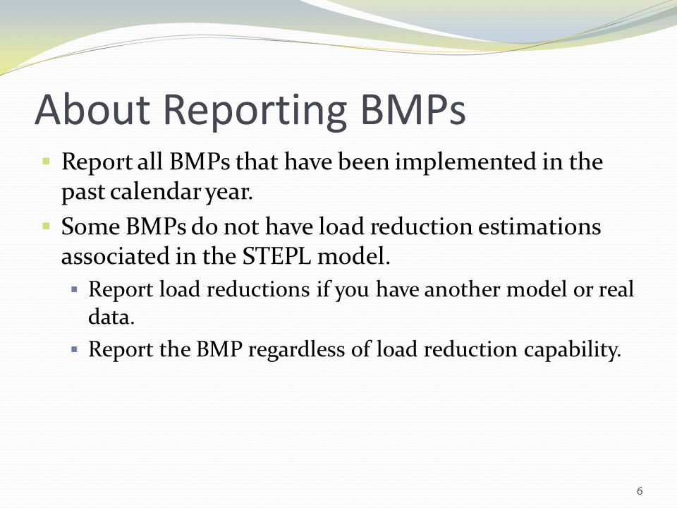 About Reporting BMPs  Report all BMPs that have been implemented in the past calendar year.