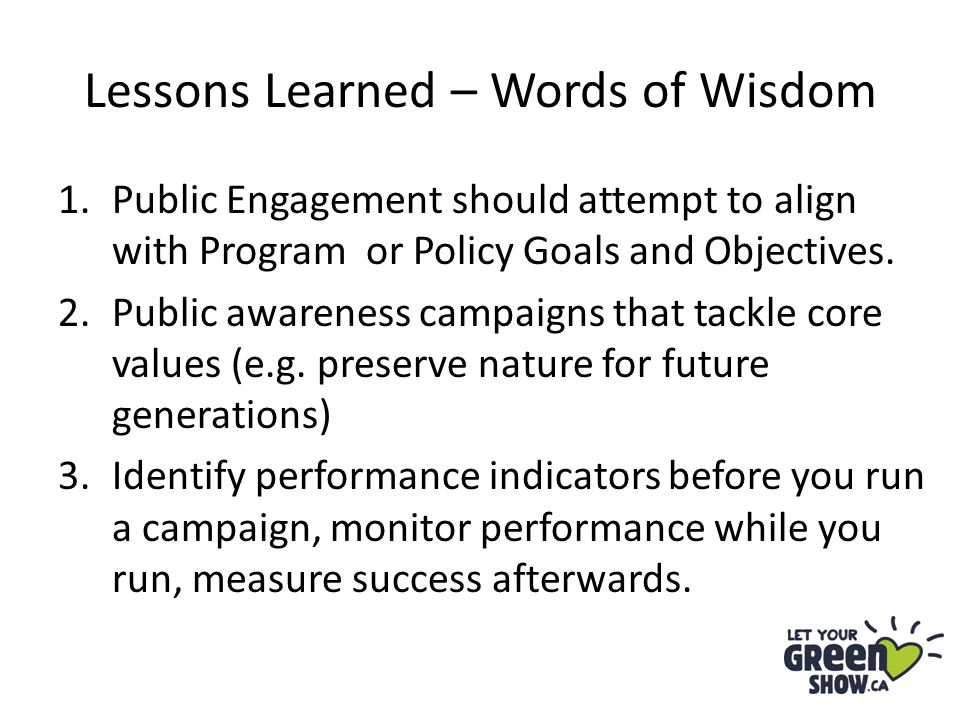 Lessons Learned – Words of Wisdom 1.Public Engagement should attempt to align with Program or Policy Goals and Objectives.