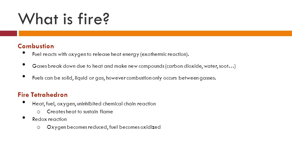 What is fire. Combustion Fuel reacts with oxygen to release heat energy (exothermic reaction).