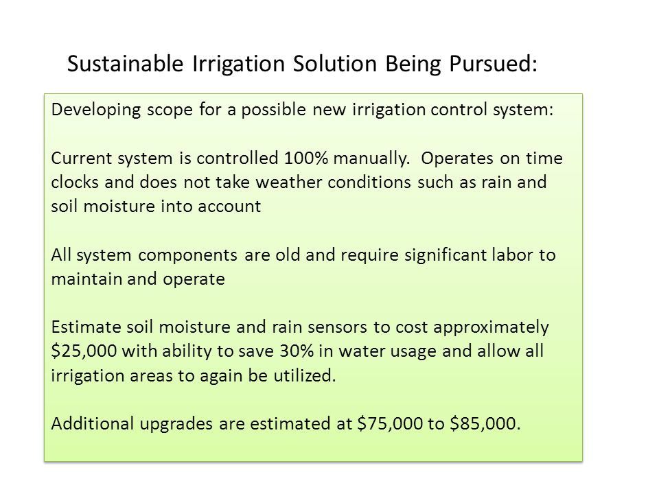 Sustainable Irrigation Solution Being Pursued: Developing scope for a possible new irrigation control system: Current system is controlled 100% manually.