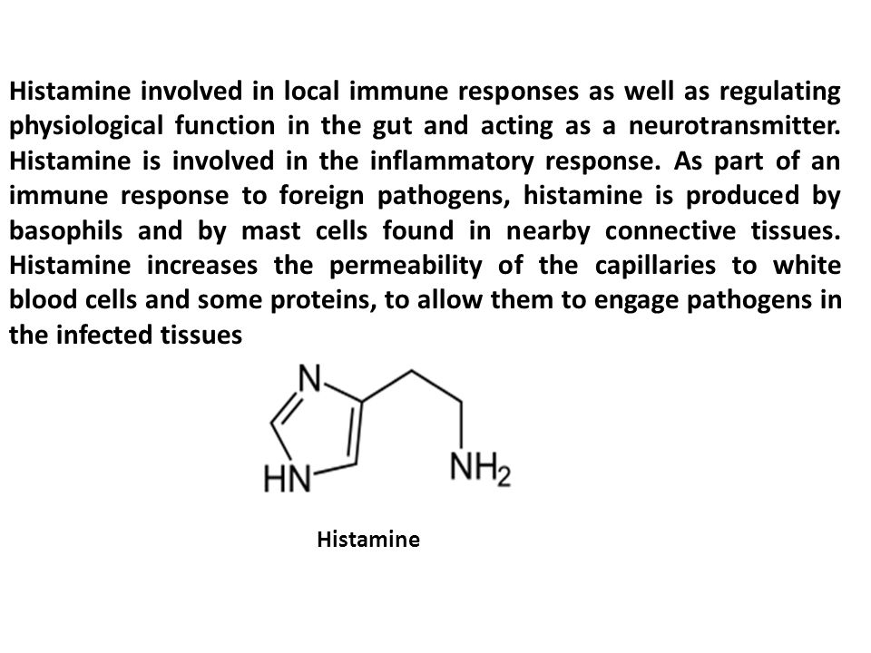 Histamine involved in local immune responses as well as regulating physiological function in the gut and acting as a neurotransmitter.
