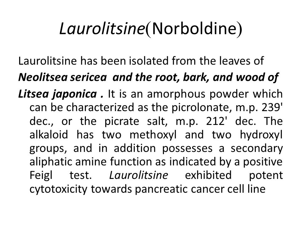(Norboldine)Laurolitsine Laurolitsine has been isolated from the leaves of Neolitsea sericea and the root, bark, and wood of Litsea japonica.