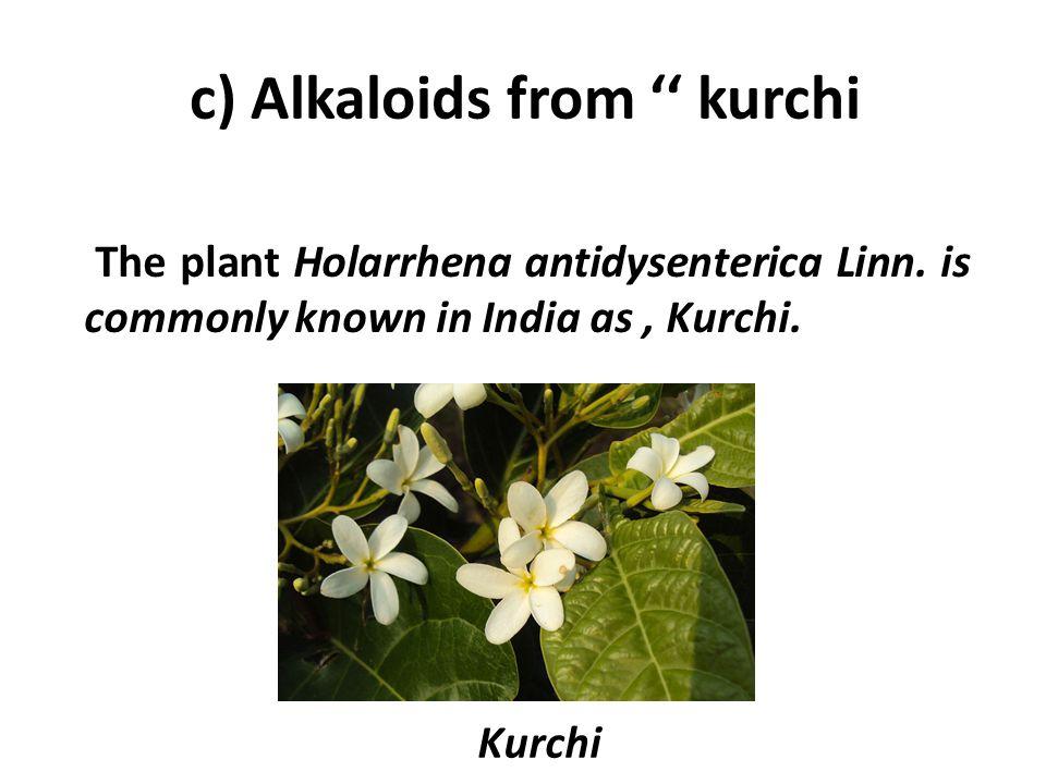 c) Alkaloids from '' kurchi The plant Holarrhena antidysenterica Linn.