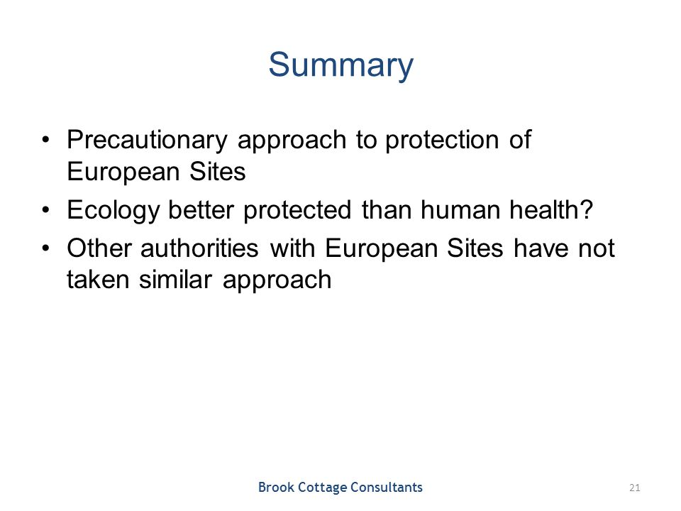 Summary Precautionary approach to protection of European Sites Ecology better protected than human health? Other authorities with European Sites have