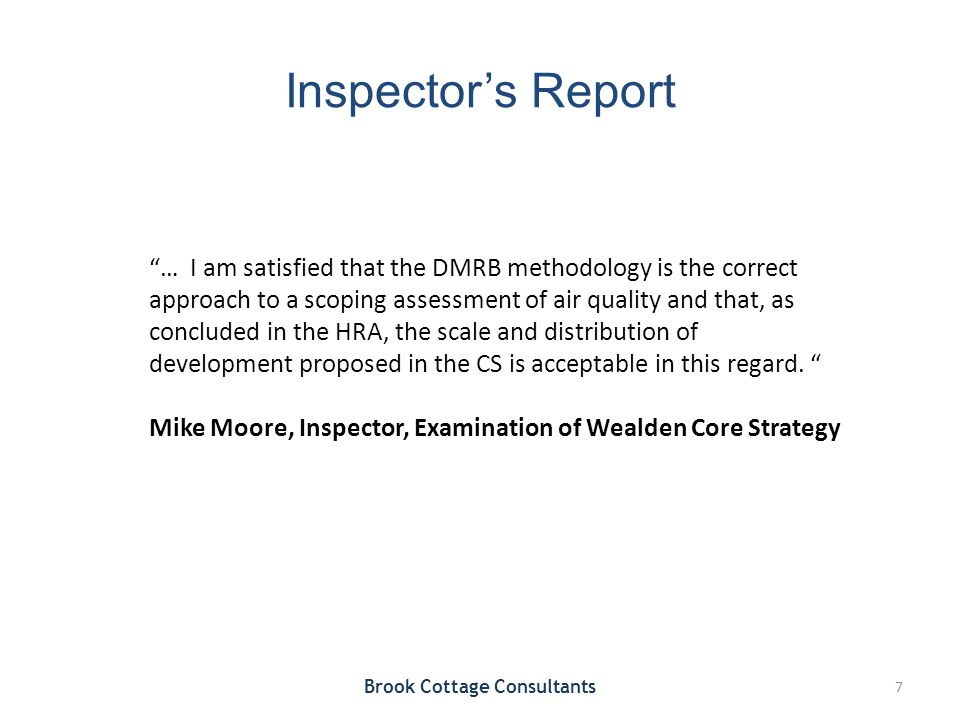 Inspector's Report Brook Cottage Consultants 7 … I am satisfied that the DMRB methodology is the correct approach to a scoping assessment of air quality and that, as concluded in the HRA, the scale and distribution of development proposed in the CS is acceptable in this regard.