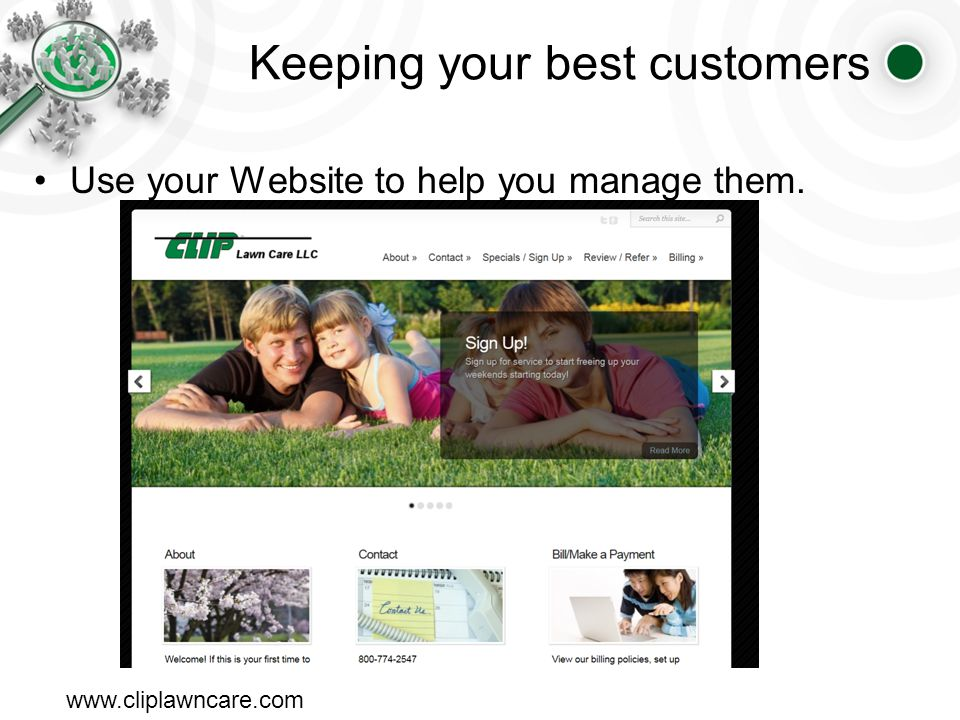 Keeping your best customers Use your Website to help you manage them. www.cliplawncare.com