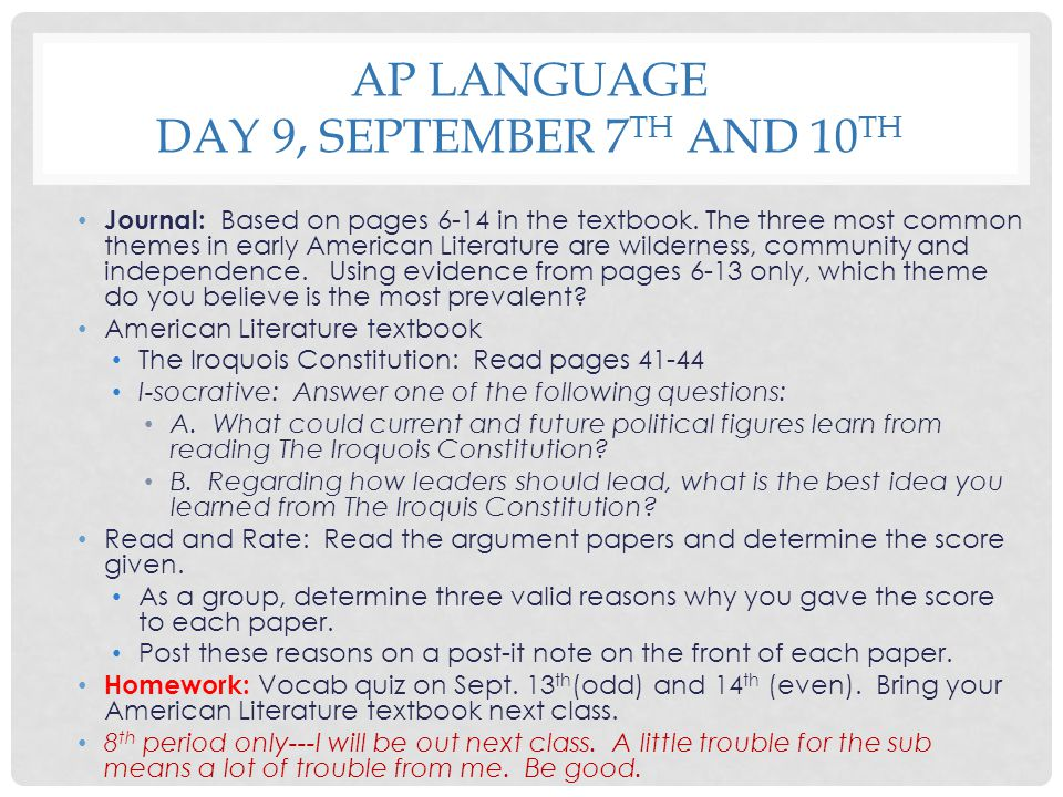 AP LANGUAGE DAY 9, SEPTEMBER 7 TH AND 10 TH Journal: Based on pages 6-14 in the textbook. The three most common themes in early American Literature ar