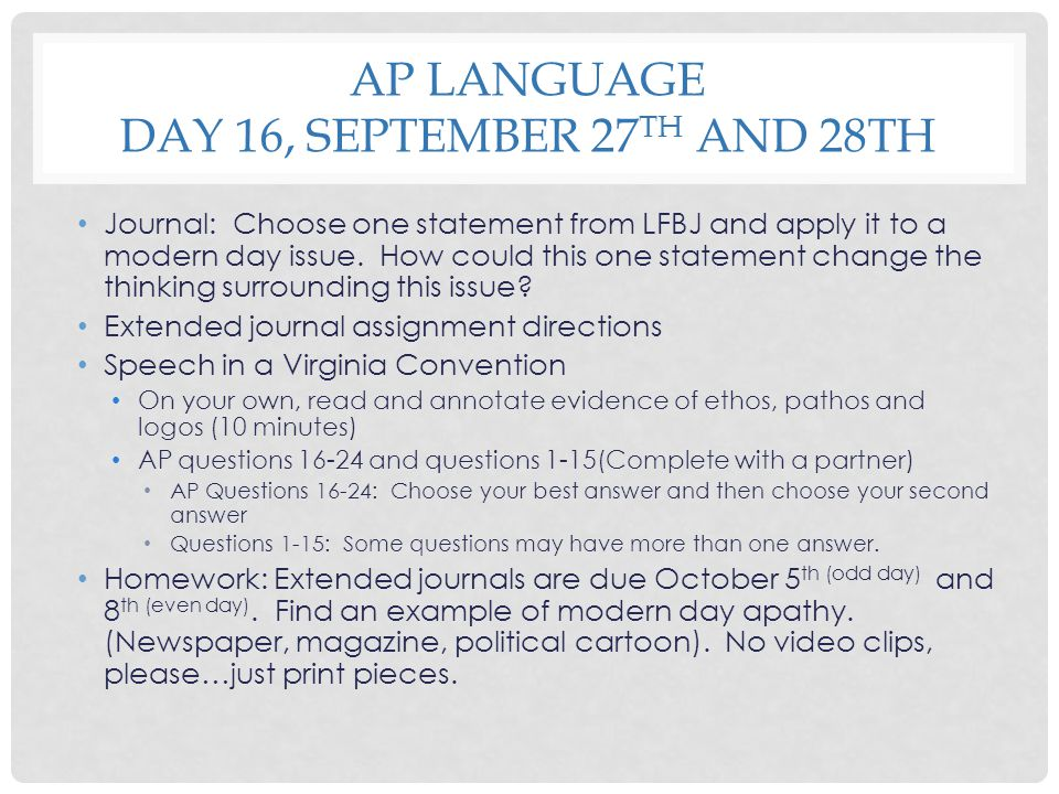 AP LANGUAGE DAY 16, SEPTEMBER 27 TH AND 28TH Journal: Choose one statement from LFBJ and apply it to a modern day issue. How could this one statement