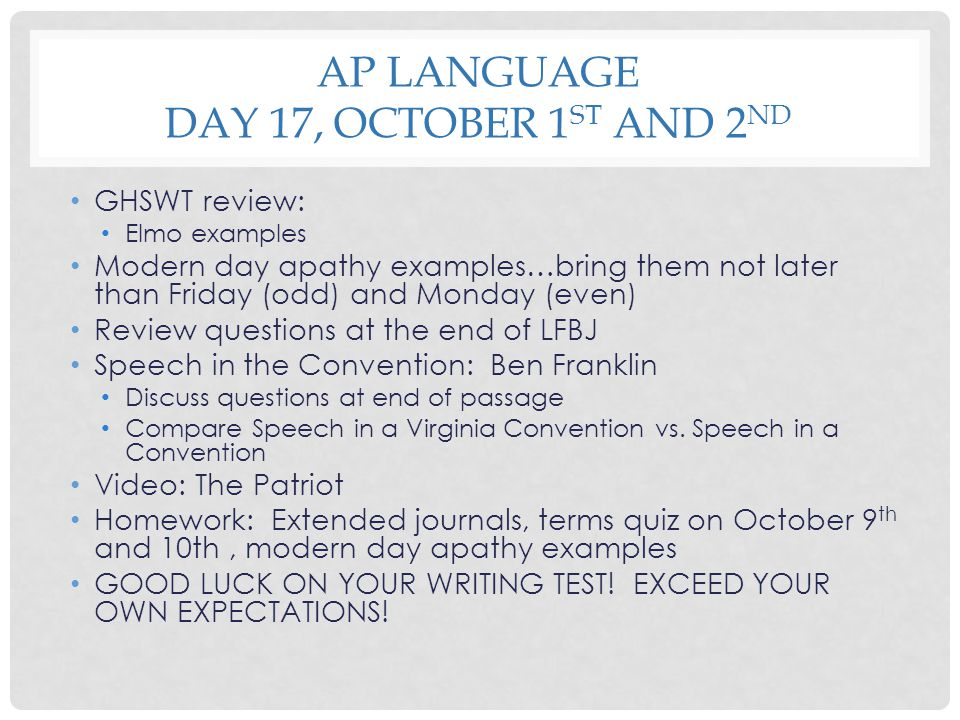 AP LANGUAGE DAY 17, OCTOBER 1 ST AND 2 ND GHSWT review: Elmo examples Modern day apathy examples…bring them not later than Friday (odd) and Monday (ev