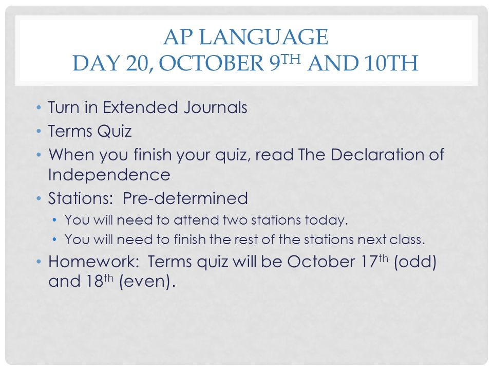 AP LANGUAGE DAY 20, OCTOBER 9 TH AND 10TH Turn in Extended Journals Terms Quiz When you finish your quiz, read The Declaration of Independence Station