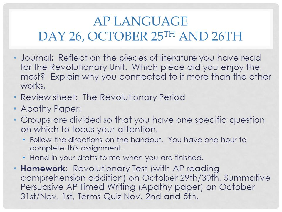 AP LANGUAGE DAY 26, OCTOBER 25 TH AND 26TH Journal: Reflect on the pieces of literature you have read for the Revolutionary Unit. Which piece did you