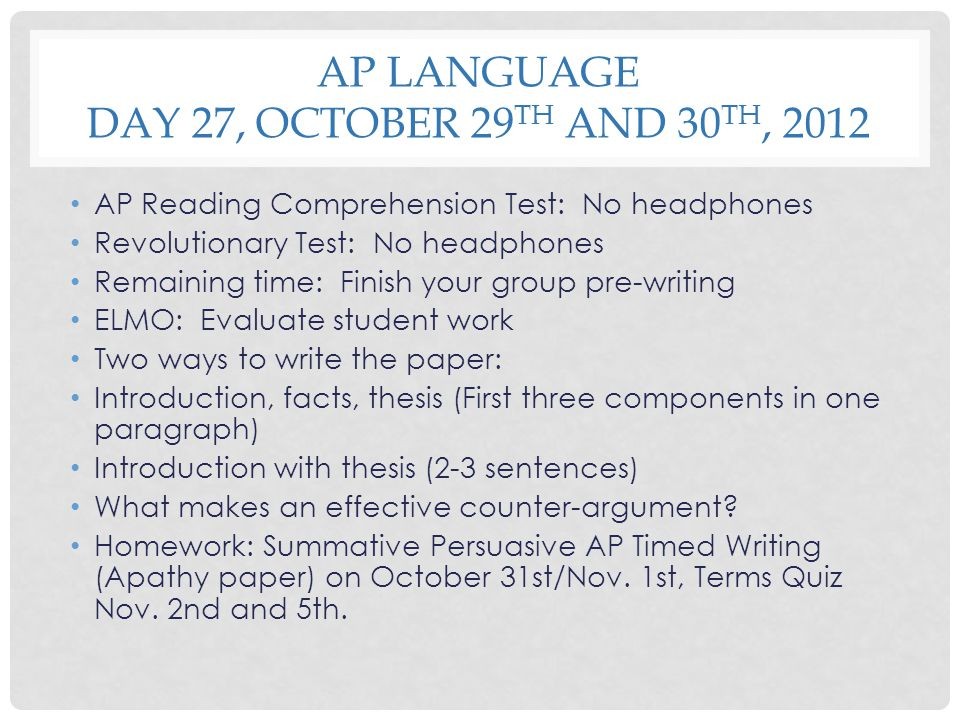 AP LANGUAGE DAY 27, OCTOBER 29 TH AND 30 TH, 2012 AP Reading Comprehension Test: No headphones Revolutionary Test: No headphones Remaining time: Finis
