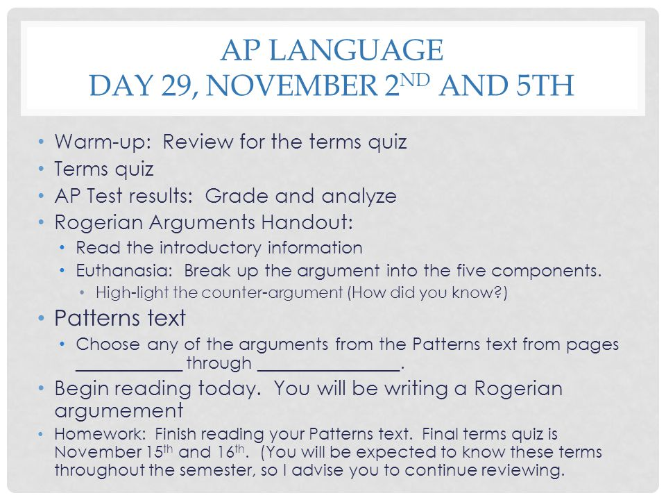 AP LANGUAGE DAY 29, NOVEMBER 2 ND AND 5TH Warm-up: Review for the terms quiz Terms quiz AP Test results: Grade and analyze Rogerian Arguments Handout: