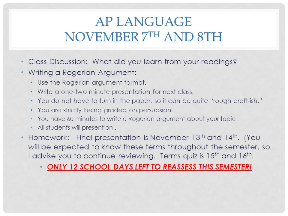 AP LANGUAGE NOVEMBER 7 TH AND 8TH Class Discussion: What did you learn from your readings? Writing a Rogerian Argument: Use the Rogerian argument form