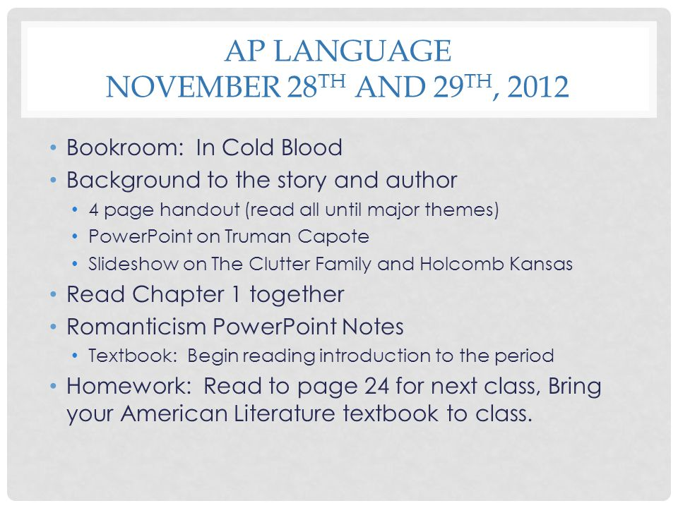 AP LANGUAGE NOVEMBER 28 TH AND 29 TH, 2012 Bookroom: In Cold Blood Background to the story and author 4 page handout (read all until major themes) Pow