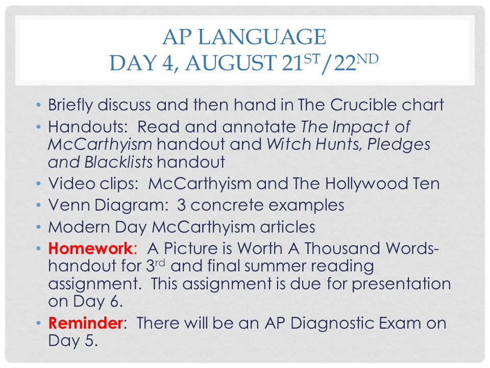 AP LANGUAGE DAY 4, AUGUST 21 ST /22 ND Briefly discuss and then hand in The Crucible chart Handouts: Read and annotate The Impact of McCarthyism hando