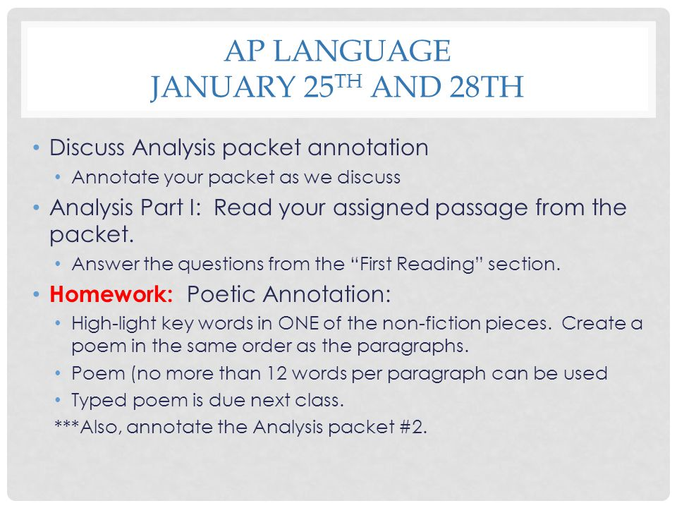 AP LANGUAGE JANUARY 25 TH AND 28TH Discuss Analysis packet annotation Annotate your packet as we discuss Analysis Part I: Read your assigned passage f
