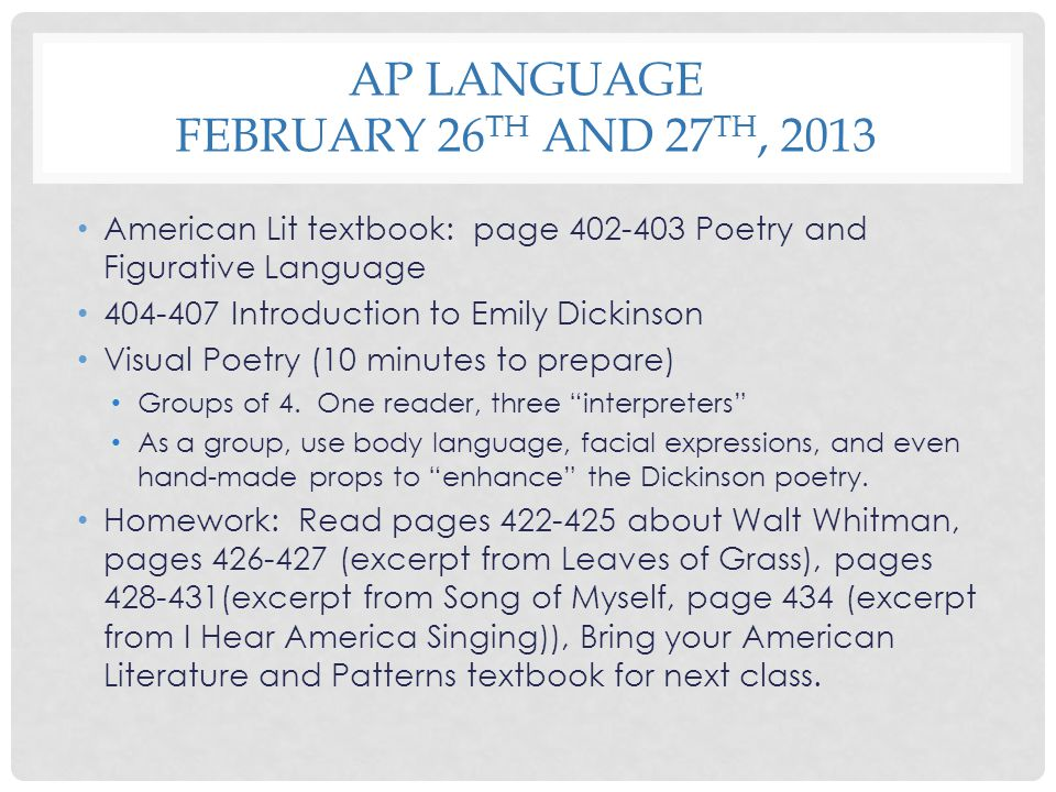 AP LANGUAGE FEBRUARY 26 TH AND 27 TH, 2013 American Lit textbook: page 402-403 Poetry and Figurative Language 404-407 Introduction to Emily Dickinson