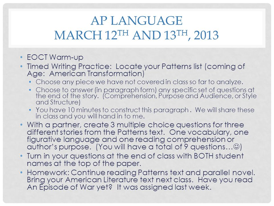 AP LANGUAGE MARCH 12 TH AND 13 TH, 2013 EOCT Warm-up Timed Writing Practice: Locate your Patterns list (coming of Age: American Transformation) Choose