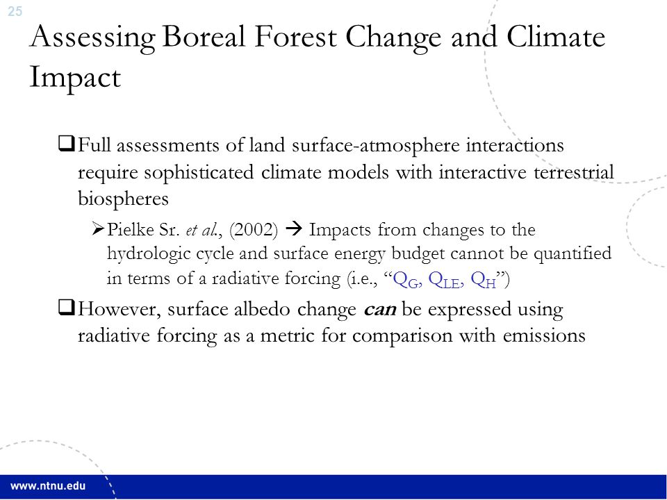 25 Assessing Boreal Forest Change and Climate Impact  Full assessments of land surface-atmosphere interactions require sophisticated climate models w