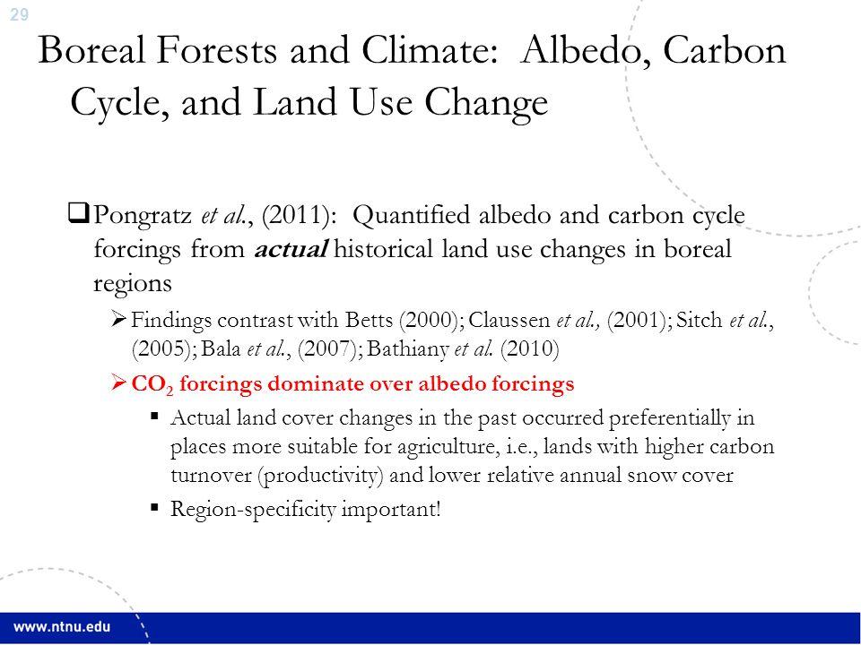 29  Pongratz et al., (2011): Quantified albedo and carbon cycle forcings from actual historical land use changes in boreal regions  Findings contrast with Betts (2000); Claussen et al., (2001); Sitch et al., (2005); Bala et al., (2007); Bathiany et al.