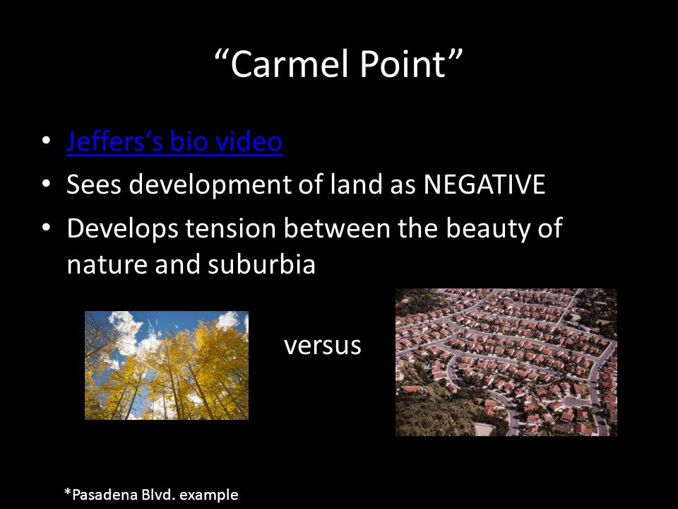 """""""Carmel Point"""" Jeffers's bio video Sees development of land as NEGATIVE Develops tension between the beauty of nature and suburbia versus *Pasadena Bl"""