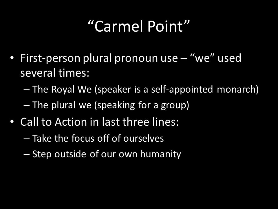 First-person plural pronoun use – we used several times: – The Royal We (speaker is a self-appointed monarch) – The plural we (speaking for a group) Call to Action in last three lines: – Take the focus off of ourselves – Step outside of our own humanity