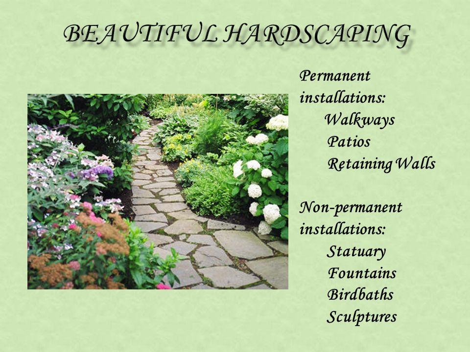Permanent installations: Walkways Patios Retaining Walls Non-permanent installations: Statuary Fountains Birdbaths Sculptures
