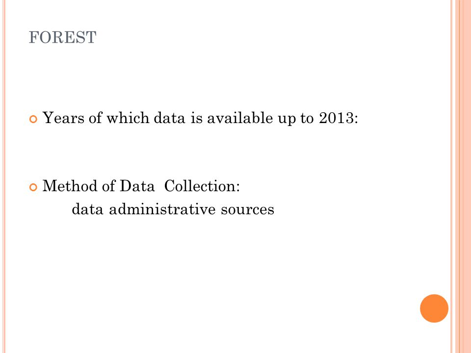 FOREST Years of which data is available up to 2013: Method of Data Collection: data administrative sources