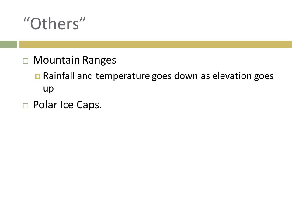 """""""Others""""  Mountain Ranges  Rainfall and temperature goes down as elevation goes up  Polar Ice Caps."""
