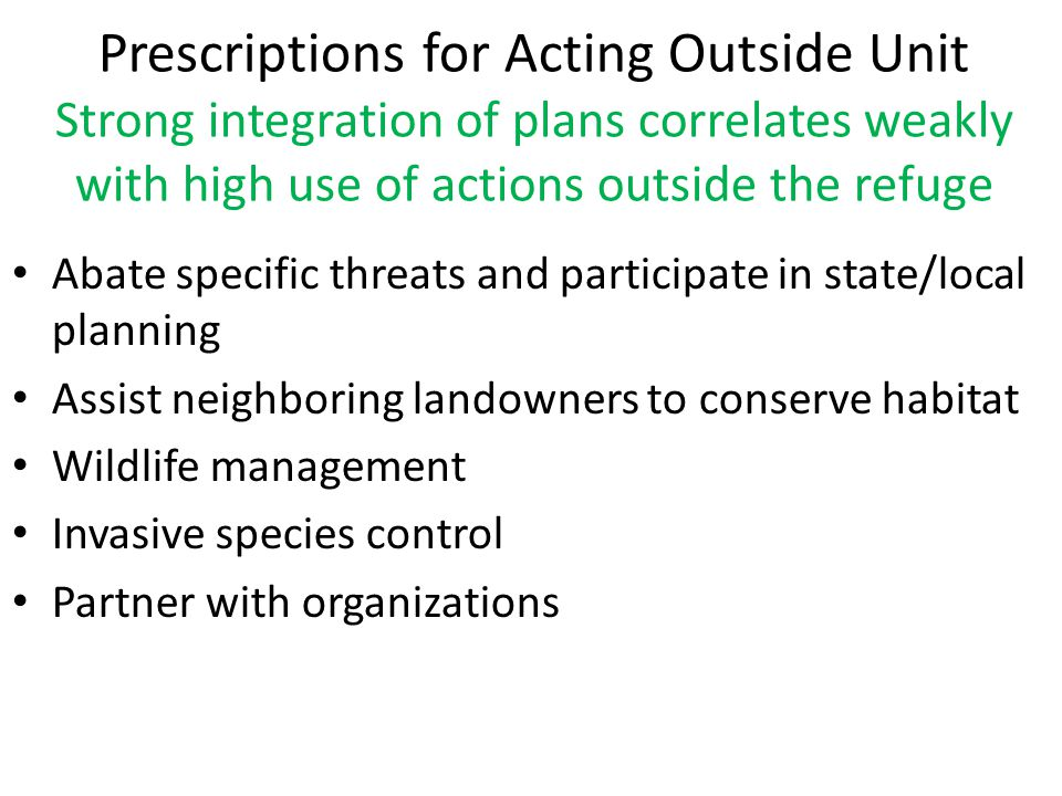 Prescriptions for Acting Outside Unit Strong integration of plans correlates weakly with high use of actions outside the refuge Abate specific threats