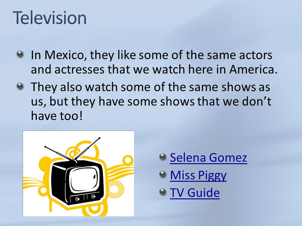 Selena Gomez Miss Piggy TV Guide In Mexico, they like some of the same actors and actresses that we watch here in America. They also watch some of the
