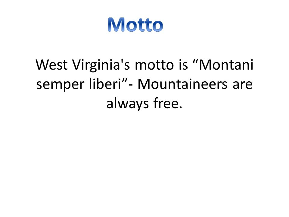 West Virginia s motto is Montani semper liberi - Mountaineers are always free.