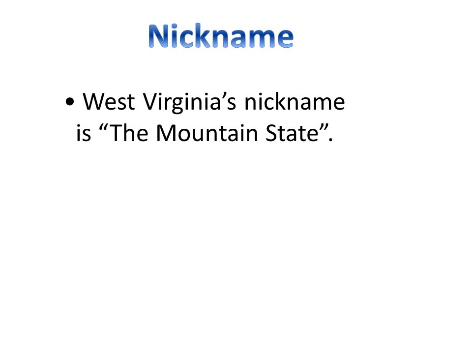 West Virginia's nickname is The Mountain State .
