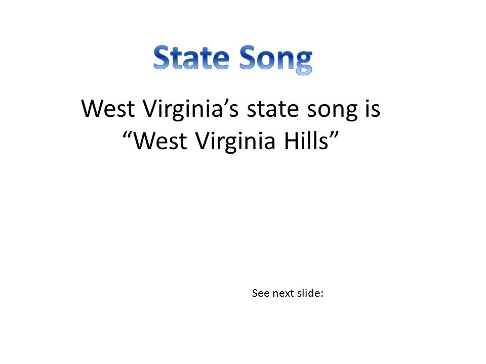 West Virginia's state song is West Virginia Hills See next slide: