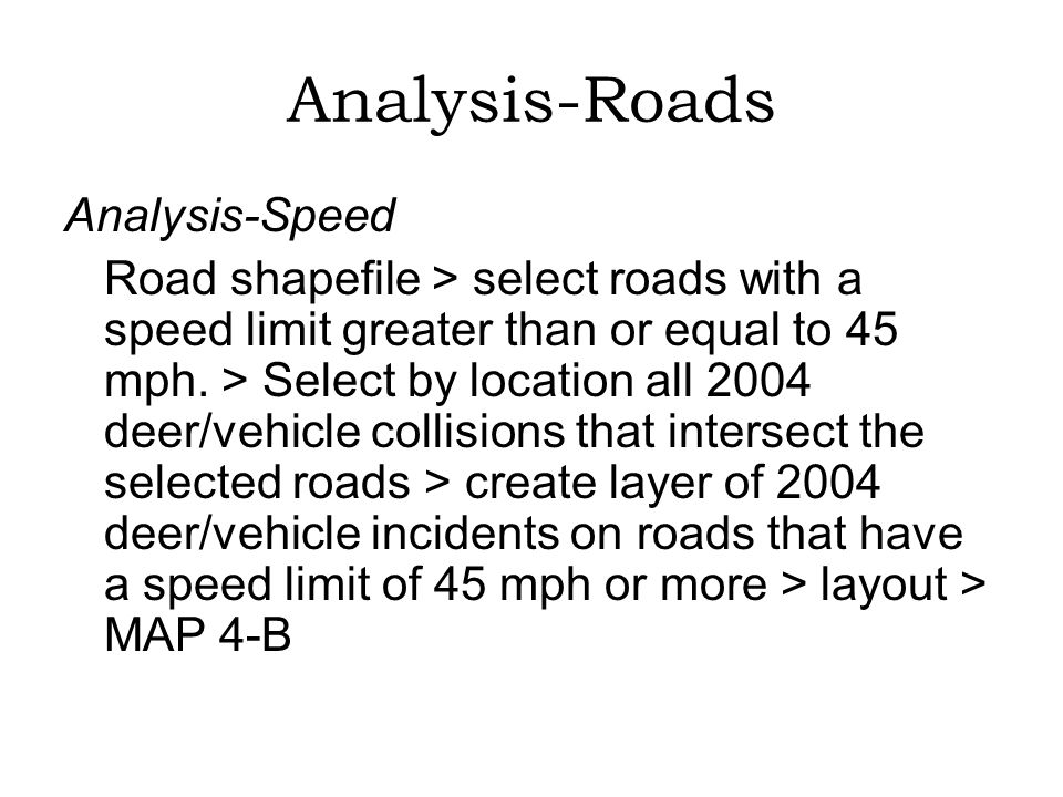 Analysis-Roads Analysis-Speed Road shapefile > select roads with a speed limit greater than or equal to 45 mph.