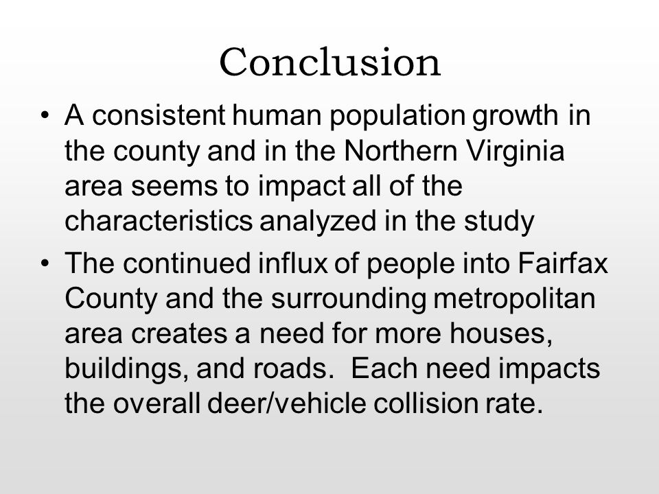 Conclusion A consistent human population growth in the county and in the Northern Virginia area seems to impact all of the characteristics analyzed in the study The continued influx of people into Fairfax County and the surrounding metropolitan area creates a need for more houses, buildings, and roads.