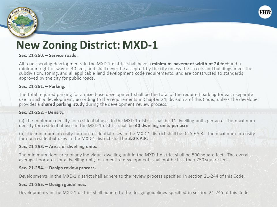 New Zoning District: MXD-1 Sec. 21-250. – Service roads. All roads serving developments in the MXD-1 district shall have a minimum pavement width of 2