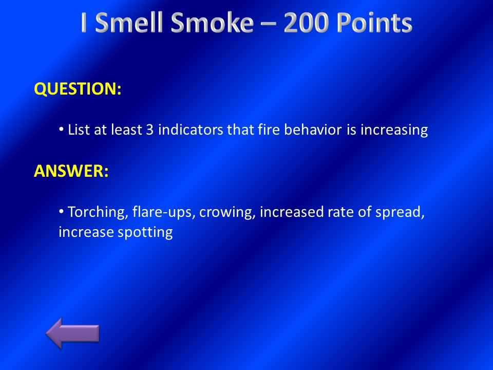 QUESTION: List at least 3 indicators that fire behavior is increasing ANSWER: Torching, flare-ups, crowing, increased rate of spread, increase spotting
