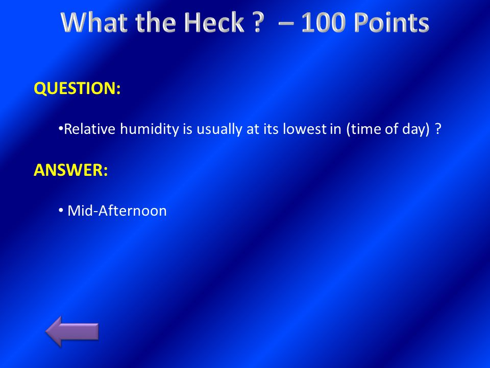 QUESTION: Relative humidity is usually at its lowest in (time of day) ANSWER: Mid-Afternoon