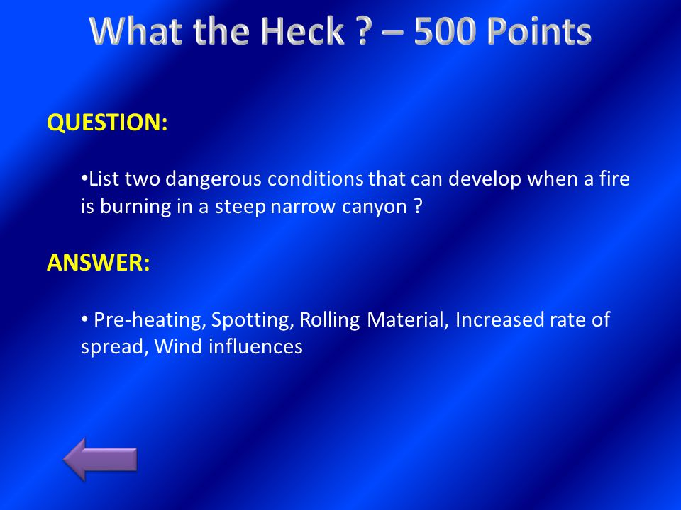 QUESTION: List two dangerous conditions that can develop when a fire is burning in a steep narrow canyon .