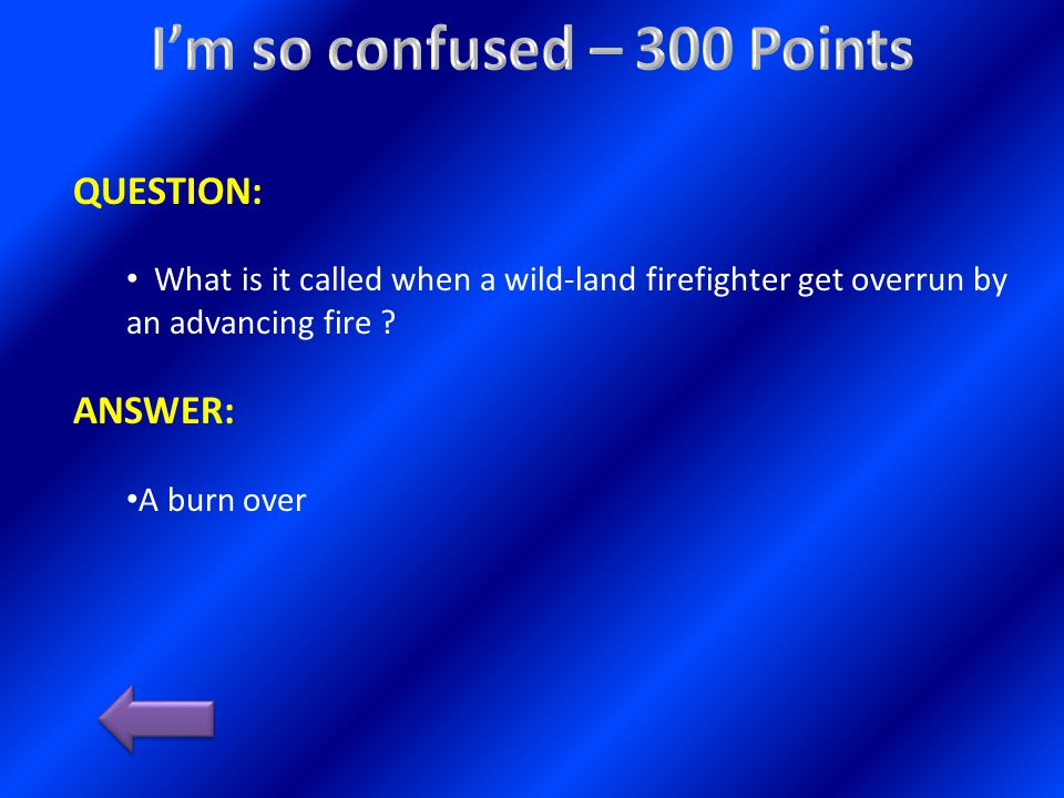 QUESTION: What is it called when a wild-land firefighter get overrun by an advancing fire .