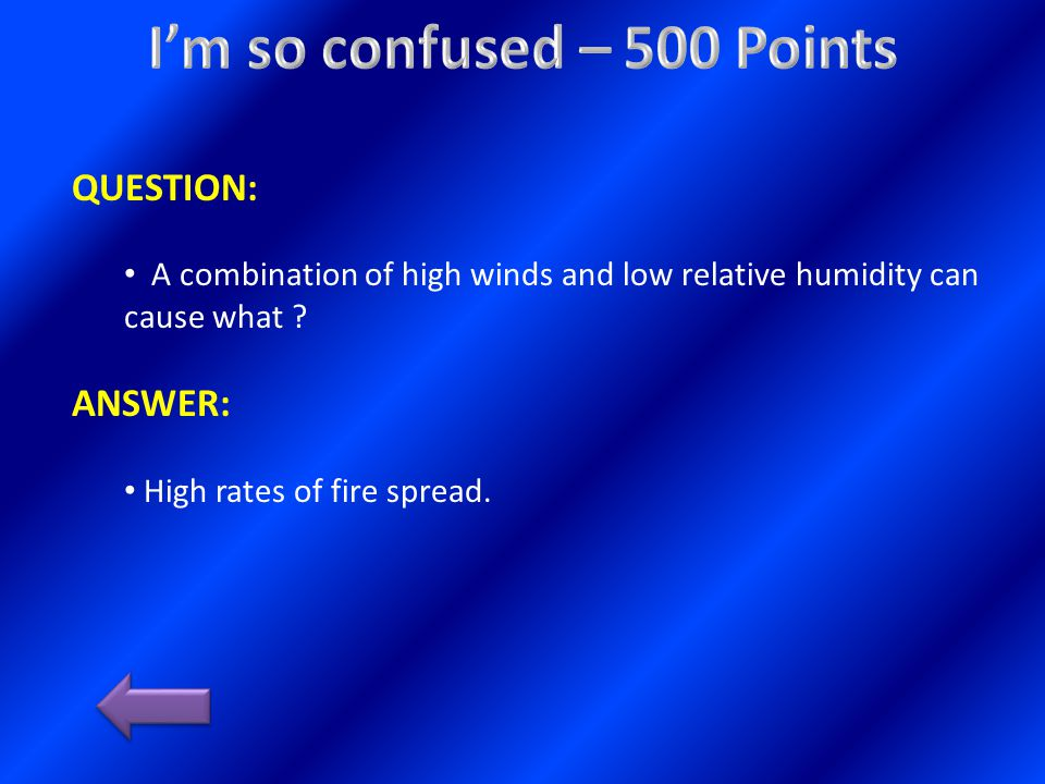 QUESTION: A combination of high winds and low relative humidity can cause what .