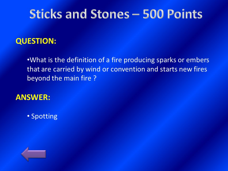 QUESTION: What is the definition of a fire producing sparks or embers that are carried by wind or convention and starts new fires beyond the main fire .