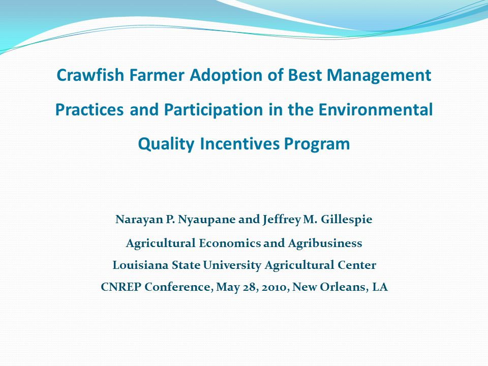 Crawfish Farmer Adoption of Best Management Practices and Participation in the Environmental Quality Incentives Program Narayan P.