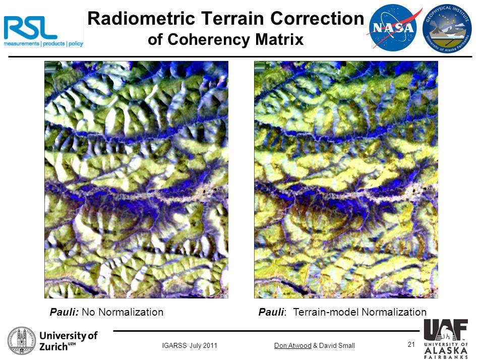 Don Atwood & David SmallIGARSS July 2011 21 Radiometric Terrain Correction of Coherency Matrix Pauli: No Normalization Pauli: Terrain-model Normalization